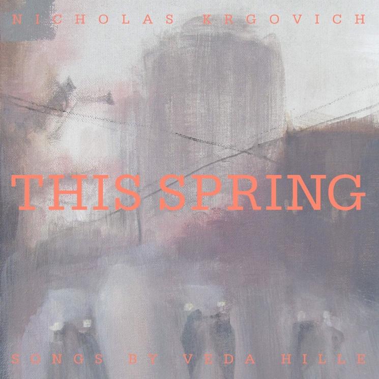 Nicholas Krgovich Announces Veda Hille Tribute Album 'This Spring'