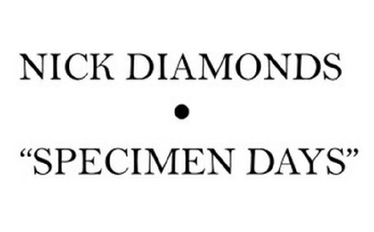 """Nick Diamonds """"Specimen Days"""""""