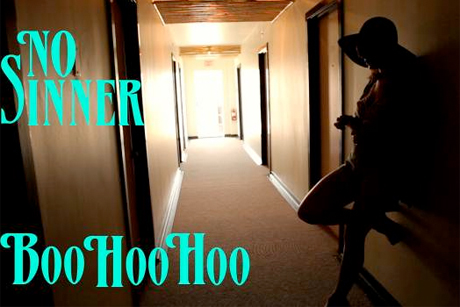 "No Sinner ""Boo Hoo Hoo"" (video)"