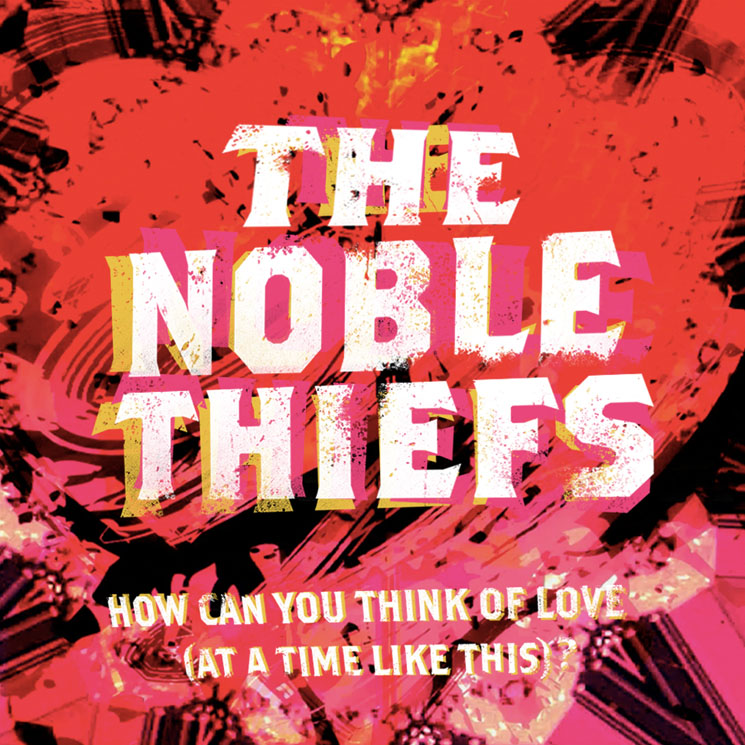 "The Noble Thiefs ""How Can You Think of Love (At a Time Like This)?"""