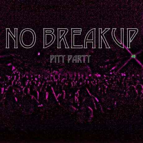 No Breakup 'Pity Party' (EP stream)