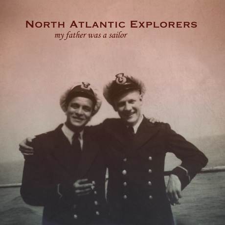 North Atlantic Explorers 'My Father Was a Sailor' (album stream)