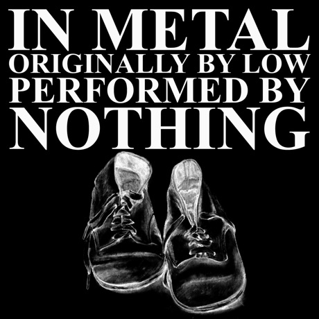 "Nothing ""In Metal"" (Low cover)"