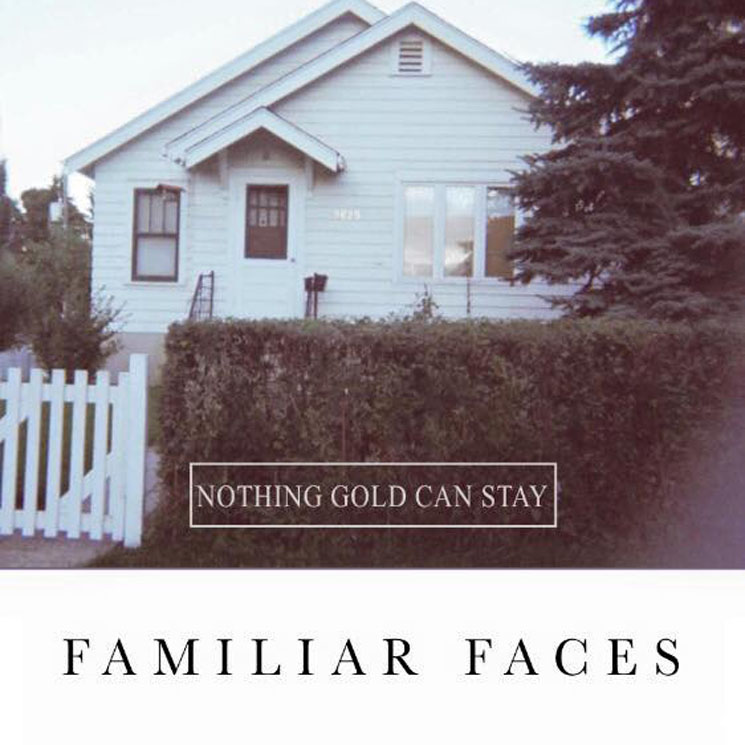 Nothing Gold Can Stay 'Familiar Faces' (album stream)