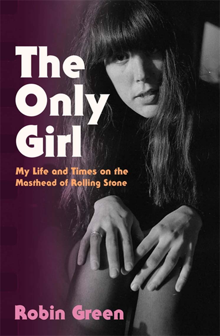 The Only Girl: My Life and Times on the Masthead of Rolling Stone By Robin Green