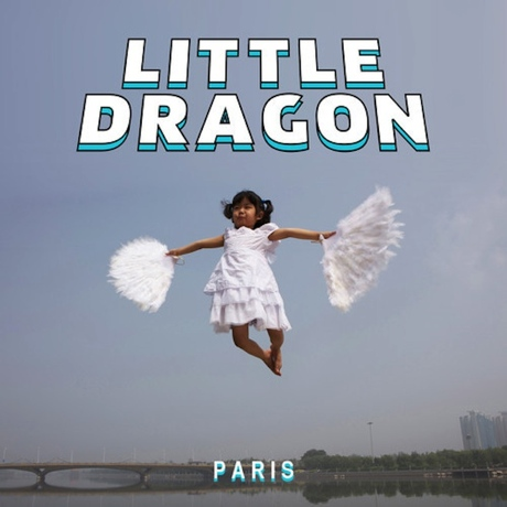 "Little Dragon ""Paris"""