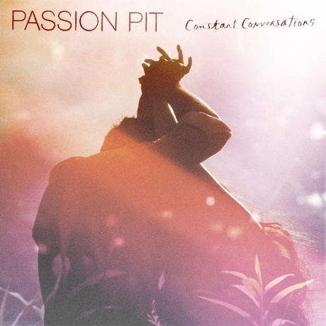 """Passion Pit """"Constant Conversations"""""""