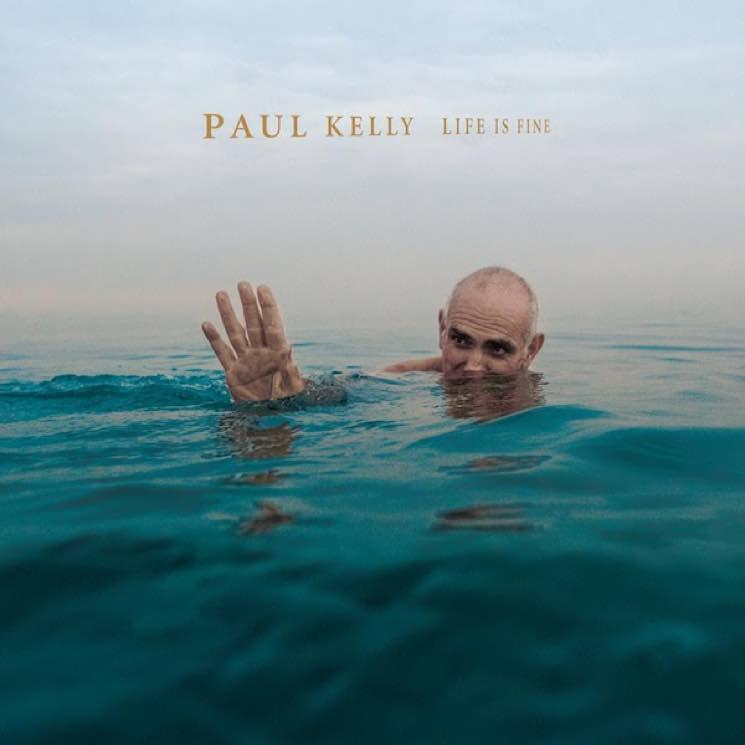 Paul Kelly Life Is Fine