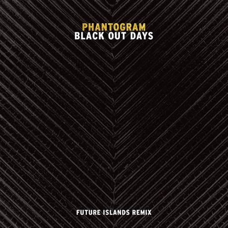"Phantogram ""Black Out Days"" (Future Islands remix)"
