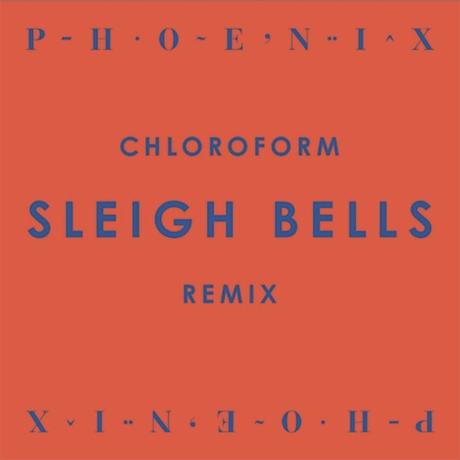 "Phoenix ""Chloroform"" (Sleigh Bells remix)"