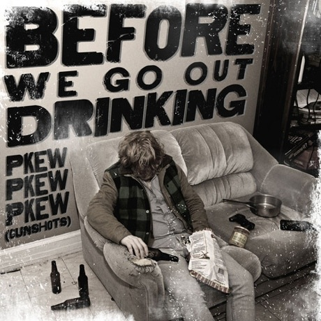 Pkew Pkew Pkew (gunshots) 'Before We Go Out Drinking'