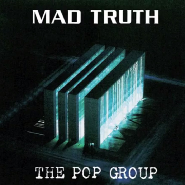 "The Pop Group ""Mad Truth"""