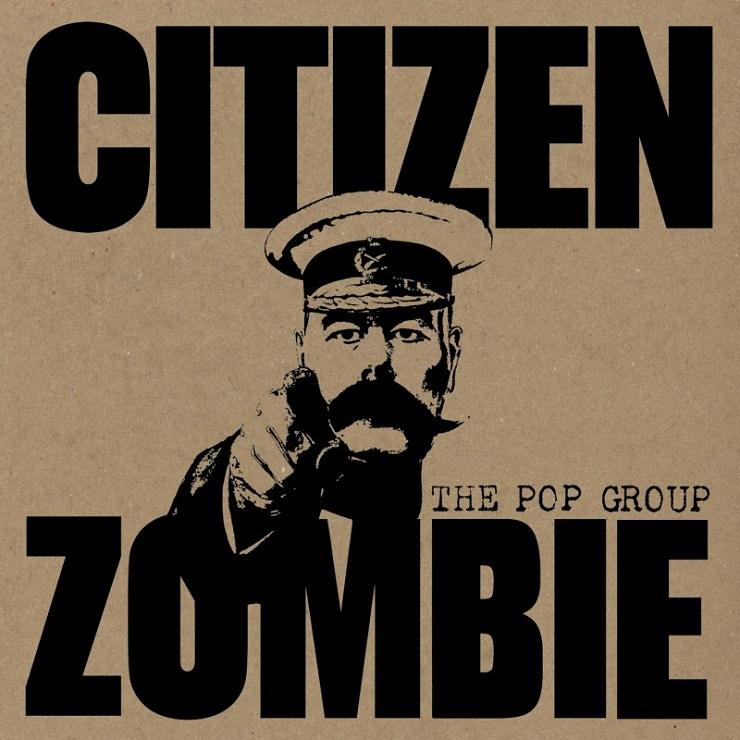 The Pop Group 'Citizen Zombie' (album stream)
