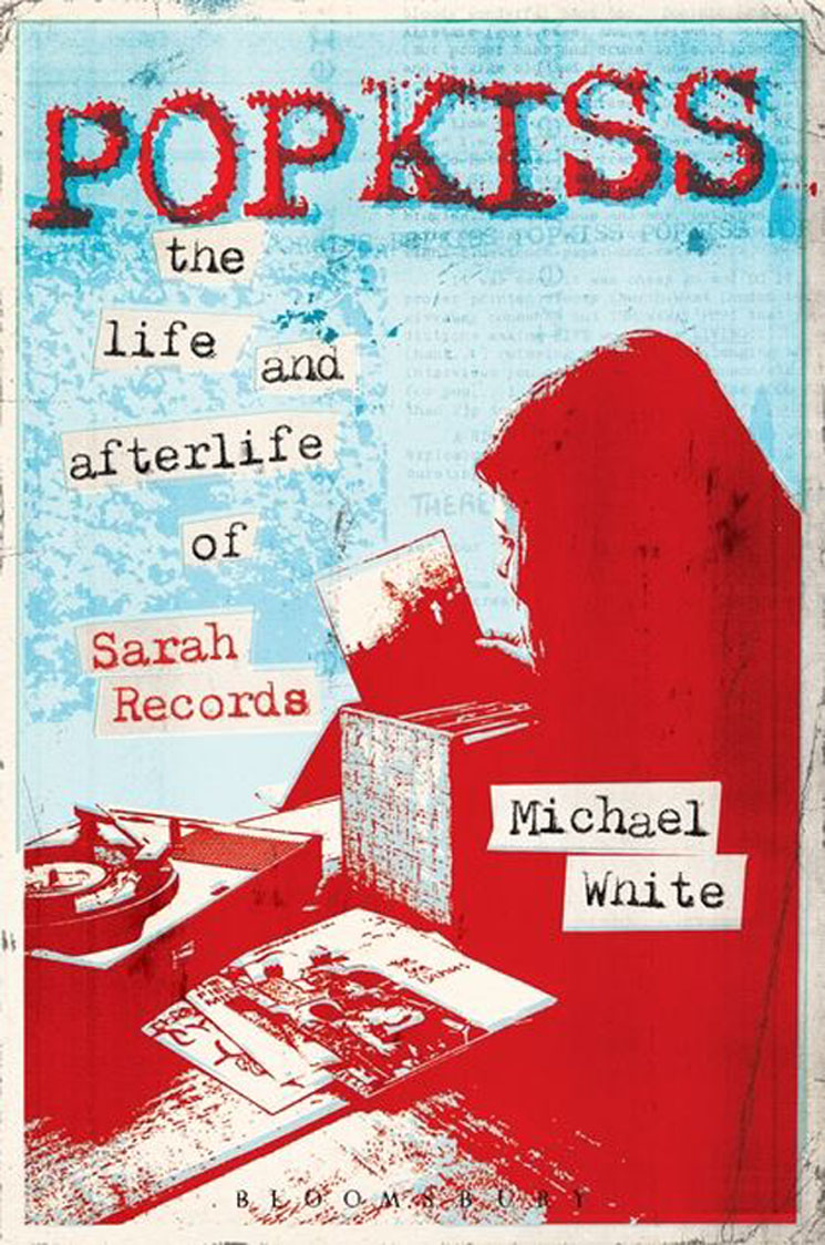 Popkiss: The Life and Afterlife of Sarah Records Michael White