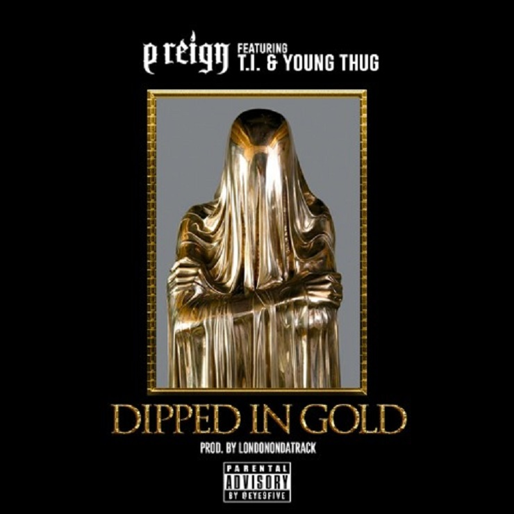 P Reign 'Dipped in Gold' (ft. Young Thug & T.I.)