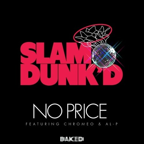 "Slam Dunk'd ""No Price"" (ft. MSTRKRFT's Al-P & Chromeo's Dave 1)"