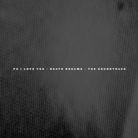 PS I Love You 'Death Dreams - The Soundtrack'
