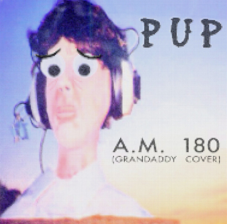 Hear PUP Cover Grandaddy's 'A.M. 180'
