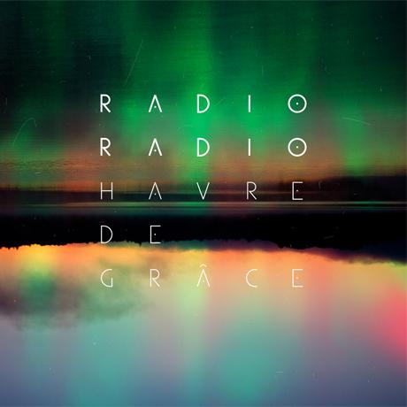 Radio Radio Unveil 'Havre de Grâce' LP
