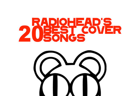 Radiohead 'Radiohead's 20 Best Cover Songs'