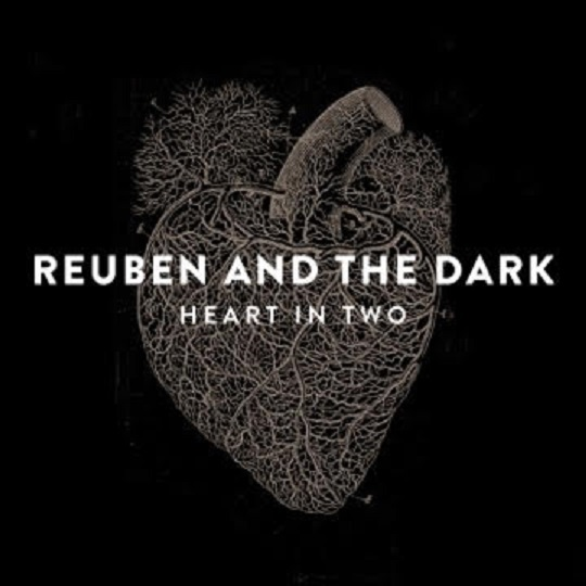 Reuben and the Dark 'Heart in Two'