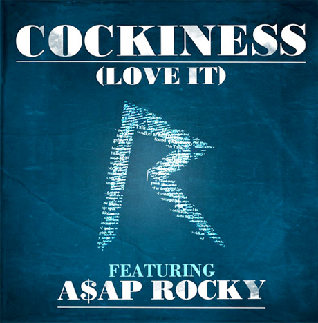 "Rihanna ""Cockiness"" (remix) (ft. A$AP Rocky)"