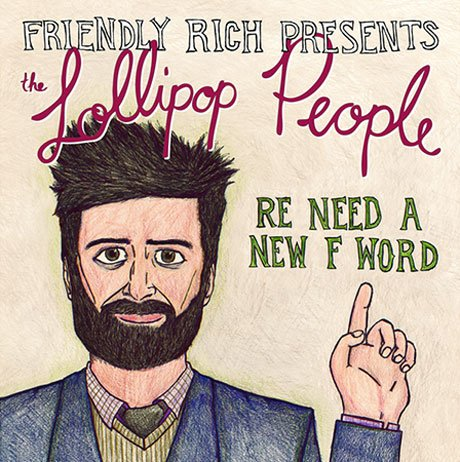 Friendly Rich and the Lollipop People 'Re Need a New F-Word' (album stream)
