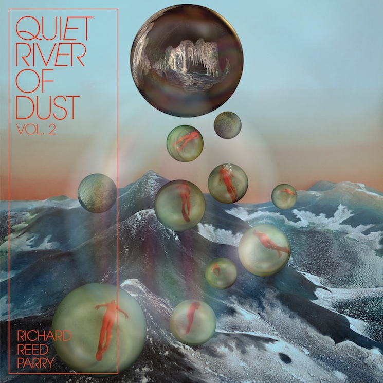 Arcade Fire's Richard Reed Parry Readies New Album 'Quiet River of Dust Vol. 2'