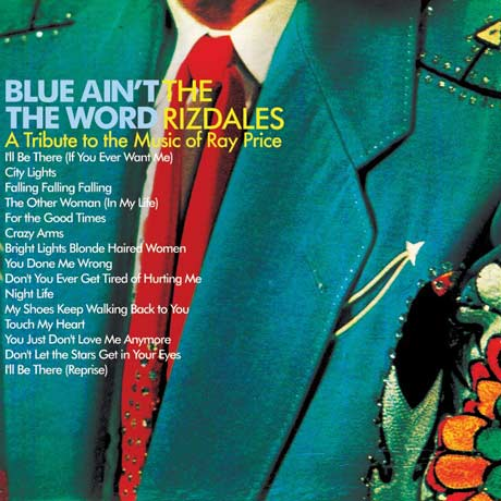 The Rizdales Blue Ain't the Word: A Tribute to the Music of Ray Price