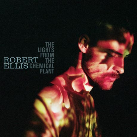 Robert Ellis 'The Lights from the Chemical Plant' (album stream)