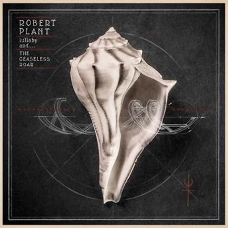 Robert Plant 'lullaby and…The Ceaseless Roar' (album stream)