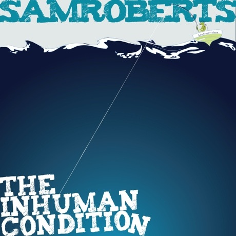 Sam Roberts to Give 'The Inhuman Condition' First-Ever Vinyl Pressing Through Paper Bag Records