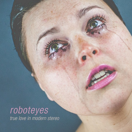 roboteyes 'True Love in Modern Stereo' (EP stream)