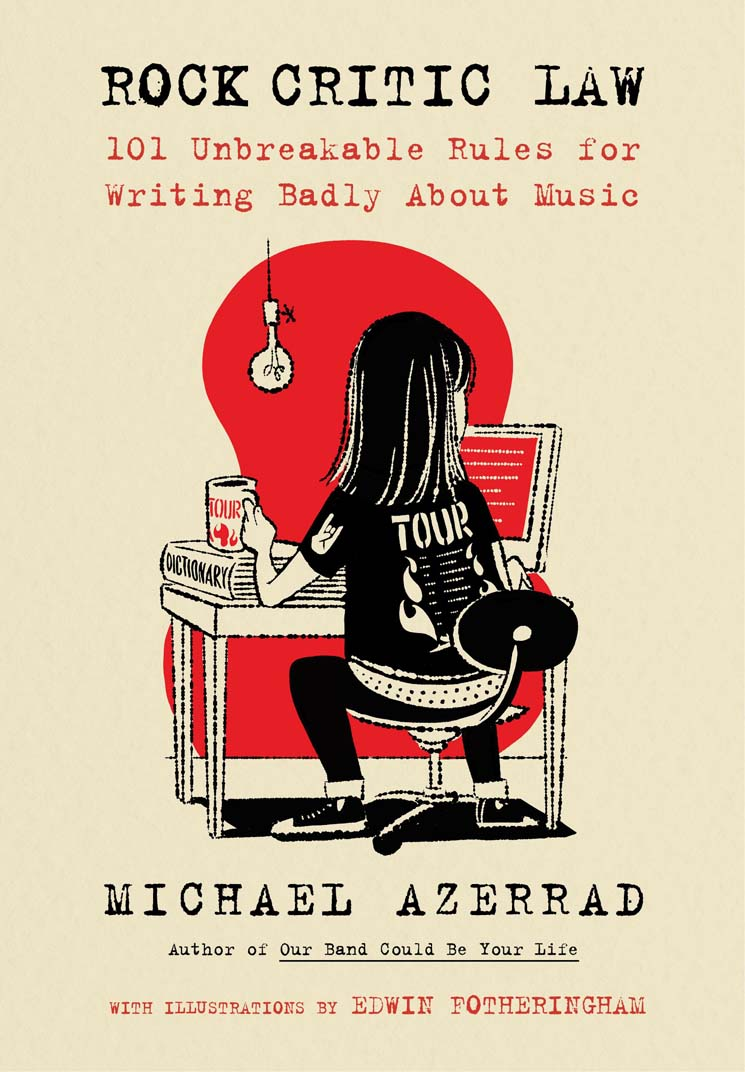 Rock Critic Law: 101 Unbreakable Rules for Writing Badly About Music By Michael Azerrad