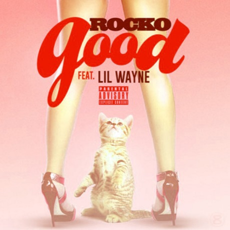 Rocko 'Good' (ft. Lil Wayne)