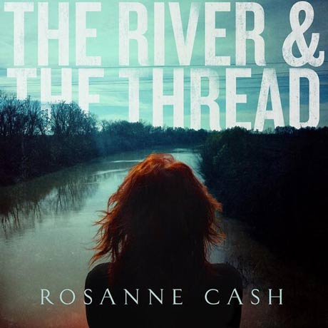 Rosanne Cash The River and the Thread