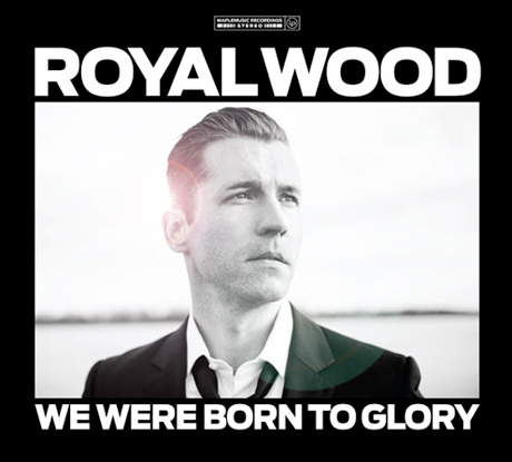Royal Wood We Were Born To Glory