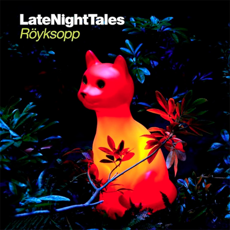 Röyksopp Late Night Tales