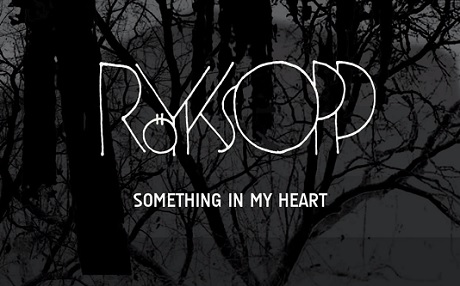 "Röyksopp ""Something in My Heart"""