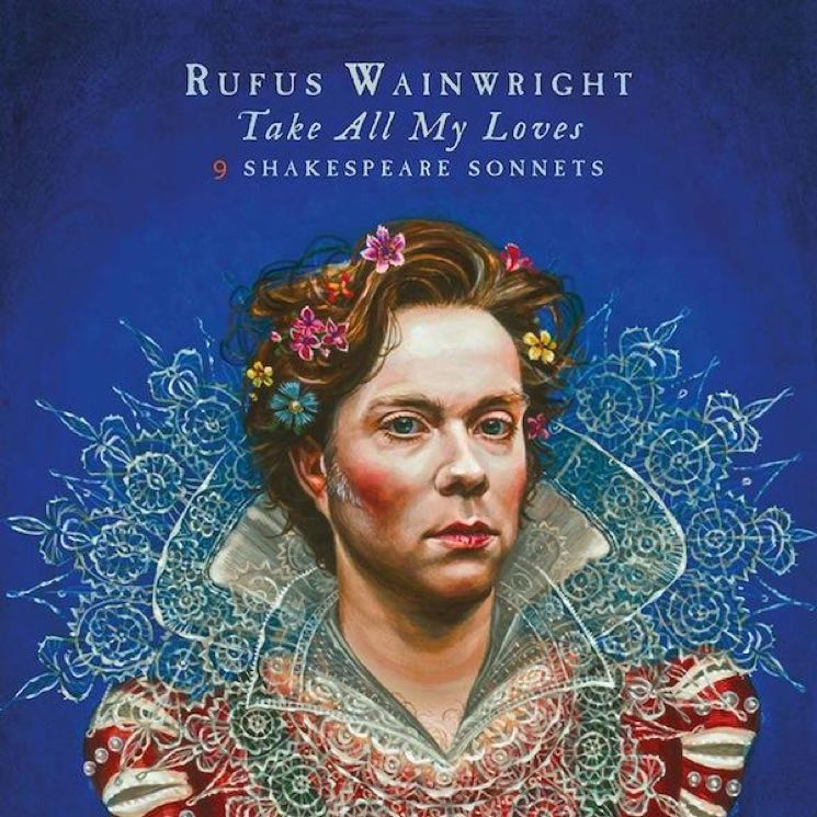 Rufus Wainwright Take All My Loves: 9 Shakespeare Sonnets