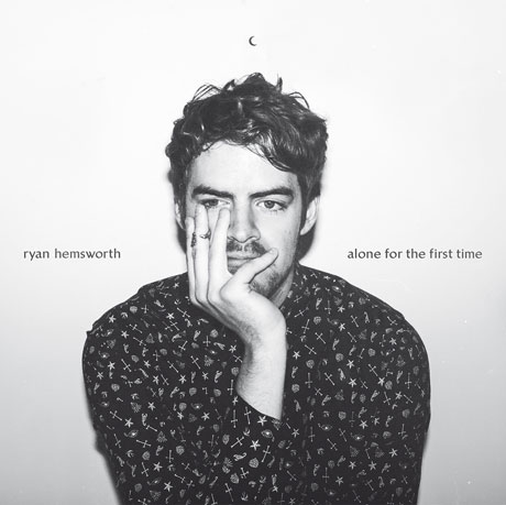 Ryan Hemsworth Alone for the First Time
