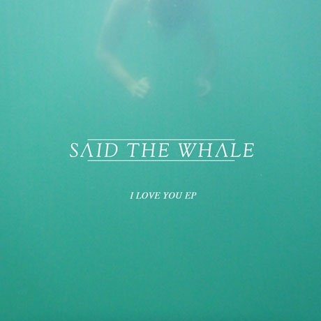 Said the Whale Announce 'I Love You' EP