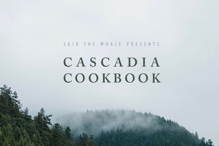 Said the Whale Announce 'Cascadia Cookbook'