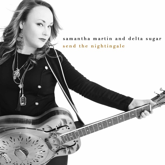 Samantha Martin & Delta Sugar Send the Nightingale
