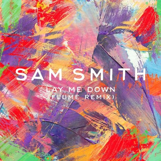 "Sam Smith ""Lay Me Down"" (Flume remix)"
