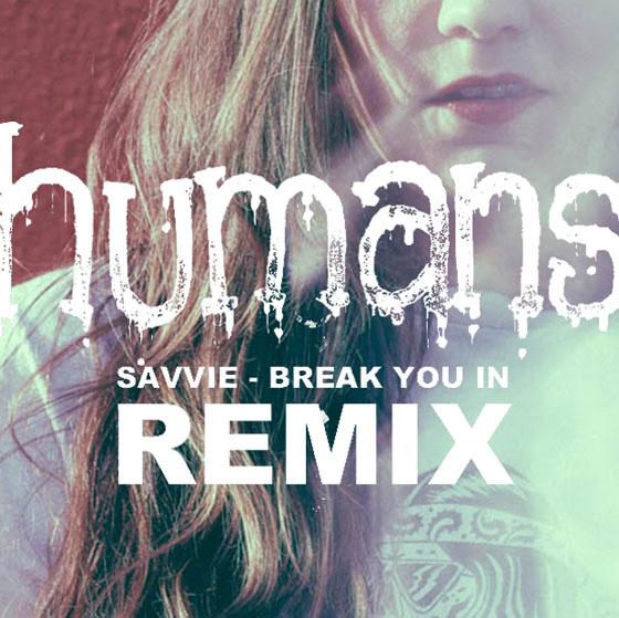SAVVIE 'Break You In' (Humans remix)