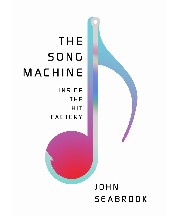 The Song Machine: Inside the Hit Factory John Seabrook