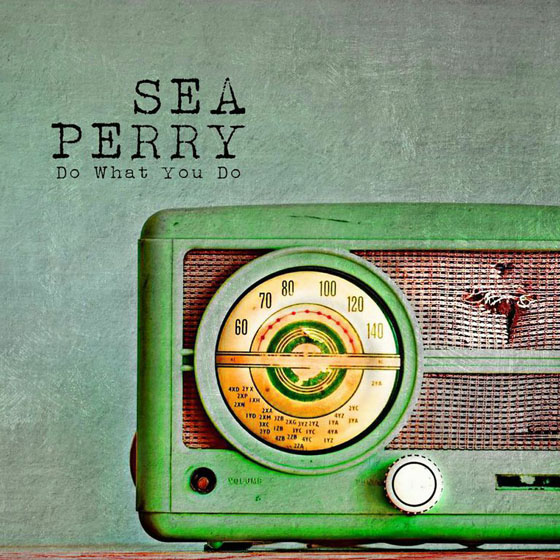 Sea Perry 'Do What You Do' (album stream)