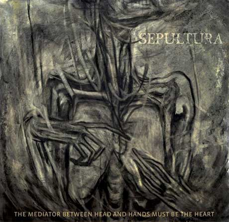 Sepultura Detail 'The Mediator Between Head and Hands Must Be the Heart'