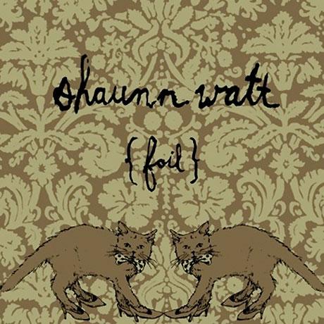 Shaunn Watt 'Foil'
